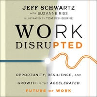 Work Disrupted : Opportunity, Resilience and Growth in the Accelerated Future of Work