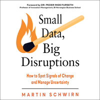 Small Data, Big Disruptions: How to Spot Signals of Change and Manage Uncertainty