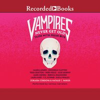 Vampires Never Get Old: Tales with Fresh Bite - Natalie C. Parker, Zoraida Cordova