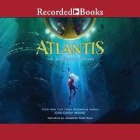 Atlantis: The Accidental Invasion - Gregory Mone