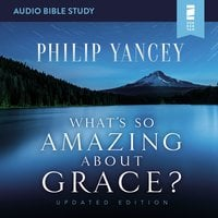 What's So Amazing About Grace? Updated Edition: Audio Bible Studies - Philip Yancey