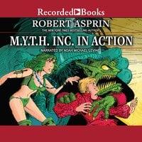 M.Y.T.H. Inc. in Action - Robert Asprin