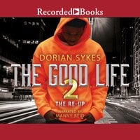 The Good Life -Part 2: The Re-Up - Dorian Sykes