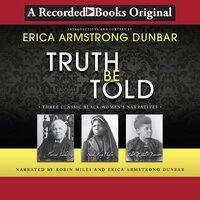 Truth Be Told: Three Classic Black Women's Narratives - Erica Armstrong Dunbar