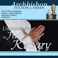 Understanding the Holy Rosary - Archbishop Fulton Sheen