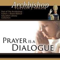 Prayer is a Dialogue - Archbishop Fulton Sheen