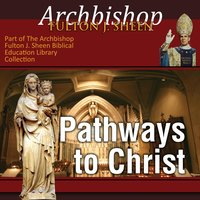 Pathways to Christ - Archbishop Fulton Sheen