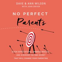 No Perfect Parents: Ditch Expectations, Embrace Reality, and Discover the One Secret That Will Change Your Parenting