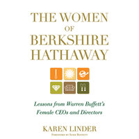 The Women of Berkshire Hathaway : Lessons from Warren Buffett's Female CEOs and Directors - Karen Linder