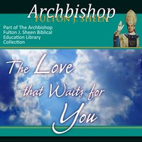 The Love That Waits for You - Archbishop Fulton Sheen