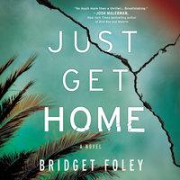Just Get Home - Bridget Foley