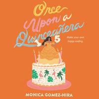 Once Upon a Quinceañera - Monica Gomez-Hira