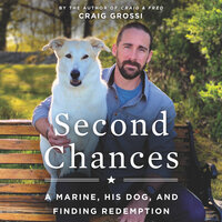 Second Chances: A Marine, His Dog, and Finding Redemption - Craig Grossi