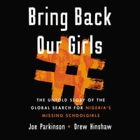 Bring Back Our Girls: The Untold Story of the Global Search for Nigeria's Missing Schoolgirls - Drew Hinshaw, Joe Parkinson