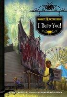 Ghost Detectors Book 4: I Dare You! - Dotti Enderle