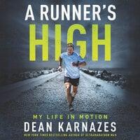 A Runner's High: My Life in Motion - Dean Karnazes