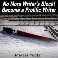 No More Writer's Block!: Become a Prolific Writer - Marcia Yudkin