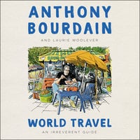 World Travel - Anthony Bourdain, Laurie Woolever