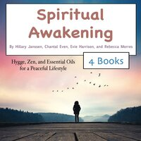 Spiritual Awakening: Hygge, Zen, and Essential Oils for a Peaceful Lifestyle - Chantal Even, Rebecca Morres, Evie Harrison, Hillary Janssen