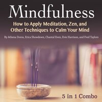 Mindfulness: How to Apply Meditation, Zen, and Other Techniques to Calm Your Mind - Chantal Even, Fred Taylors, Athena Doros, Erica Showdown, Evie Harrison