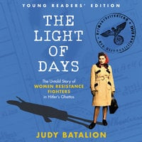 The Light of Days Young Readers' Edition: The Untold Story of Women Resistance Fighters in Hitler's Ghettos - Judy Batalion
