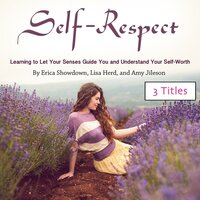 Self-Respect: Learning to Let Your Senses Guide You and Understand Your Self-Worth - Lisa Herd, Amy Jileson, Erica Showdown