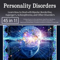 Personality Disorders - Learn How to Deal with Bipolar, Borderline, Asperger's, Schizophrenia, and Other Disorders - Heather Foreman, Jennifer Wartz, John Kirschen, Taylor Hench, Zimbab Winston, Victor Higgins, Lucy Hilts, David Kelvins, Lee Randalph, Derrick Halfson, Sid Van Roy, Matt Belster, Gregory Haynes, Dwayne Winstons