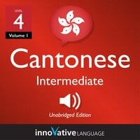 Learn Cantonese - Level 4: Intermediate Cantonese, Volume 1: Lessons 1-25 - Innovative Language Learning