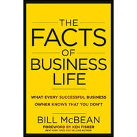 The Facts of Business Life : What Every Successful Business Owner Knows that You Don?t - Bill McBean
