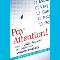 Pay Attention! : How to Listen, Respond and Profit from Customer Feedback - Jill Applegate, Ann Thomas