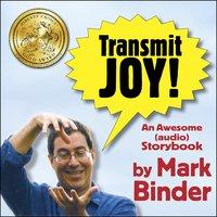 Transmit Joy! - An awesome (audio) storybook - Mark Binder