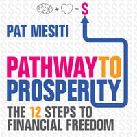 Pathway to Prosperity: The 12 Steps to Financial Freedom - Pat Mesiti