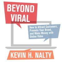 Beyond Viral : How to Attract Customers, Promote Your Brand and Make Money with Online Video - David Meerman Scott, Kevin Nalty