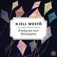 Drakarna över Helsingfors - Kjell Westö
