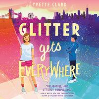 Glitter Gets Everywhere - Yvette Clark