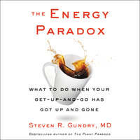 The Energy Paradox: What to Do When Your Get-Up-and-Go Has Got Up and Gone - Steven R Gundry