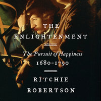 The Enlightenment: The Pursuit of Happiness, 1680-1790 - Ritchie Robertson