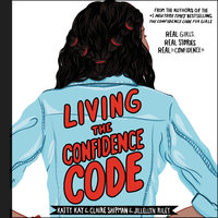 Living the Confidence Code - Claire Shipman, Katty Kay, JillEllyn Riley