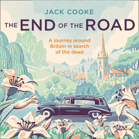 The End of the Road: A journey around Britain in search of the dead - Jack Cooke