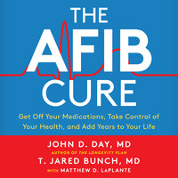 The A-Fib Cure: Get Off Your Medications, Take Control of Your Health, and Add Years to Your Life - Matthew D. LaPlante, T. Jared Bunch, John D. Day