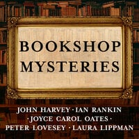 Bookshop Mysteries - Ian Rankin, Joyce Carol Oates, Laura Lippman, John Harvey, Peter Lovesey