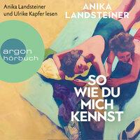 So wie du mich kennst - Anika Landsteiner