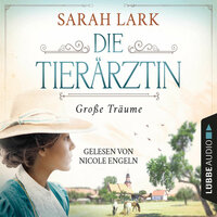 Die Tierärztin - Große Träume - Tierärztin-Saga, Teil 1 - Sarah Lark