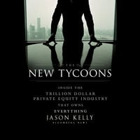 The New Tycoons : Inside the Trillion Dollar Private Equity Industry That Owns Everything - Jason Kelly