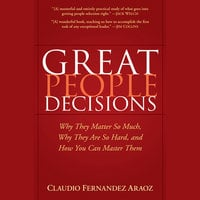 Great People Decisions : Why They Matter So Much, Why They are So Hard and How You Can Master Them - Claudio Fernndez-Aroz