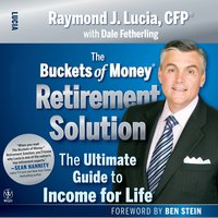 The Buckets of Money Retirement Solution : The Ultimate Guide to Income for Life - Ben Stein, Raymond J. Lucia, Dale Fetherling