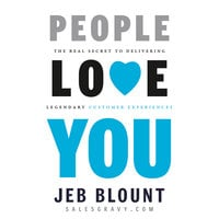 People Love You : The Real Secret to Delivering Legendary Customer Experiences - Jeb Blount