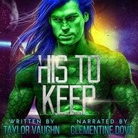 His to Keep: A Sci-Fi Alien Romance - Taylor Vaughn