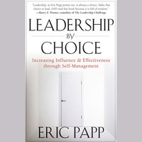 Leadership by Choice: Increasing Influence and Effectiveness through Self-Management - Eric Papp