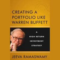 Creating a Portfolio like Warren Buffett : A High Return Investment Strategy - Jeeva Ramaswamy